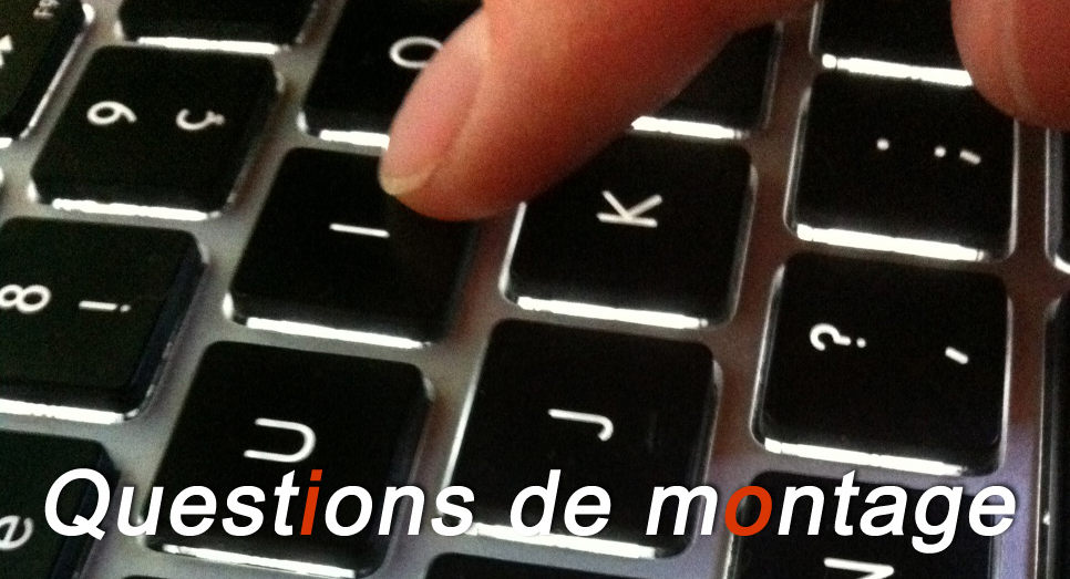 Questions de montage #3 : confessions d'un autodidacte